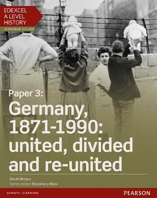 Edexcel A Level History, Paper 3: Germany, 1871-1990: united, divided and re-united Student Book + ActiveBook - Brown, David