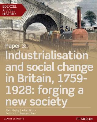 Edexcel A Level History, Paper 3: Industrialisation and social change in Britain, 1759-1928: forging a new society Student Book + ActiveBook - Shelley, Chris, and Kidson, Adam
