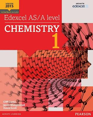 Edexcel AS/A level Chemistry Student Book 1 + ActiveBook - Curtis, Cliff, and Scott, Dave, and Murgatroyd, Jason