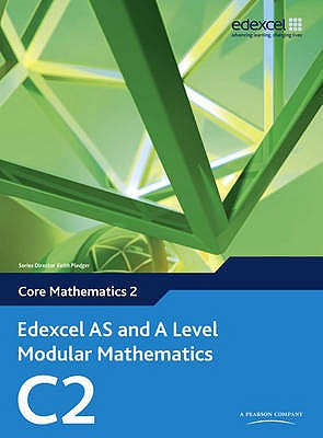 Edexcel AS and A Level Modular Mathematics Core Mathematics 2 C2 - Pledger, Keith, and Wilkins, Dave