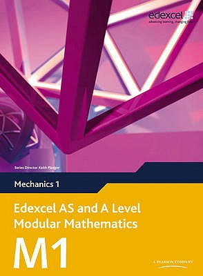 Edexcel AS and A Level Modular Mathematics Mechanics 1 M1 - Hooker, Susan (Editor), and Jennings, Michael (Editor), and Moran, Bronwen (Editor)