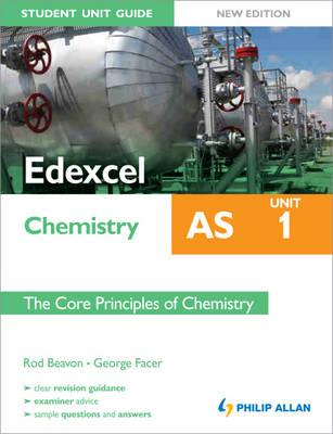 Edexcel AS Chemistry Student Unit Guide: The Core Principles of Chemistry Unit 1 - Beavon, Rod, and Facer, George