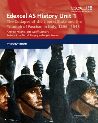 Edexcel GCE History AS Unit 1 E/F3 the Collapse of the Liberal State and the Triumph of Fascism in Italy, 1896-1943 - Stewart, Geoff, and Mitchell, Andrew