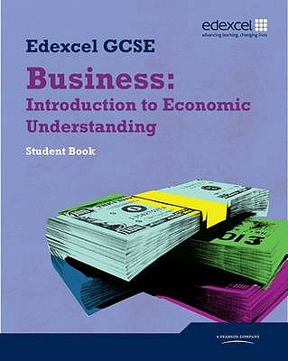 Edexcel GCSE Business: Introduction to Economic Understanding: Unit 5 - Shields, Jonathan, and Hirst, Keith, and Ashwin, Andrew