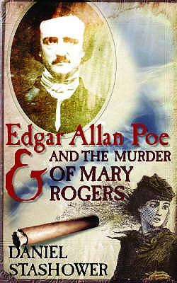 Edgar Allan Poe and the Murder of Mary Rogers - Stashower, Daniel