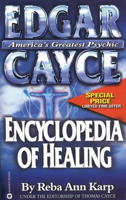 Edgar Cayce Encyclopedia of Healing - Karp, Reba Ann, and Cayce, Edgar, and Cayce, Charles Thomas, Ph.D.