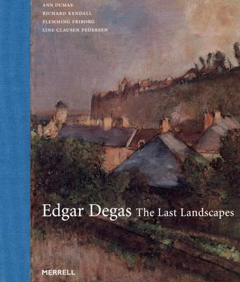 Edgar Degas: The Last Landscapes - Dumas, Ann, and Kendall, Richard, Mr., and Friborg, Flemming