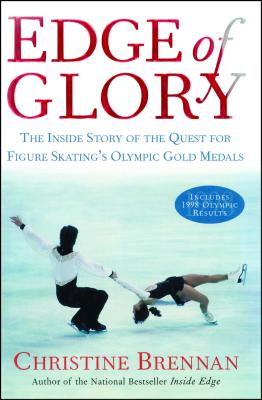 Edge of Glory: The Inside Story of the Quest for Figure Skatings Olympic Gold Medals - Brennan, Christine