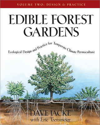 Edible Forest Gardens, Volume II: Ecological Design and Practice for Temperate-Climate Permaculture - Jacke, Dave, and Toensmeier, Eric