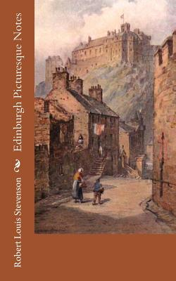 Edinburgh Picturesque Notes - Stevenson, Robert Louis