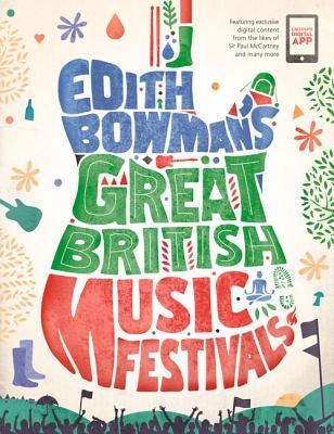 Edith Bowman's Great British Music Festivals - Bowman, Edith
