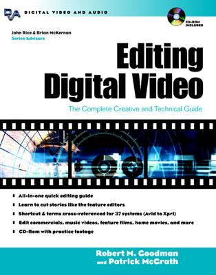 Editing Digital Video: The Complete Creative and Technical Guide - Goodman, Robert M, and McGrath, Patrick
