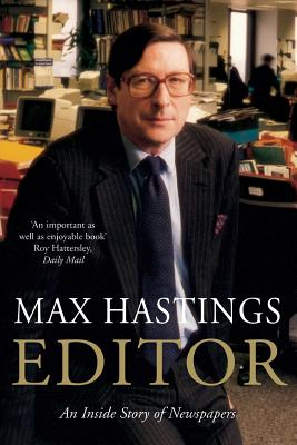 Editor: A Memoir - Hastings, Max, Sir