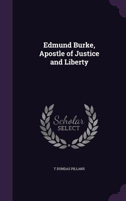 Edmund Burke, Apostle of Justice and Liberty - Pillans, T Dundas