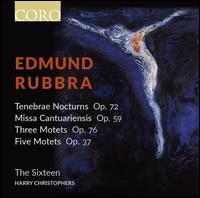 Edmund Rubbra: Tenebrae Nocturns, Op. 72; Missa Cantuariensis, Op. 59; Three Motets, Op. 76; Five Motets, Op. 37 - Alex Ashworth (bass); Ben Davies (bass); Charlotte Mobbs (soprano); Daniel Collins (alto); David Clegg (alto);...