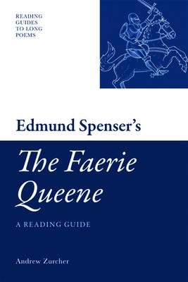 "Edmund Spenser's ""The Faerie Queene"": A Reading Guide - Zurcher, Andrew"