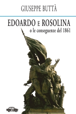 Edoardo E Rosolina: O Le Conseguenze del 1861 - Butta, Giuseppe