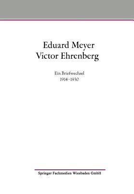 Eduard Meyer Victor Ehrenberg: Ein Briefwechsel 1914-1930 - Audring, Gert (Editor), and Hoffmann, Christhard, PhD (Editor), and Ungern-Sternberg, Jurgen Von (Editor)