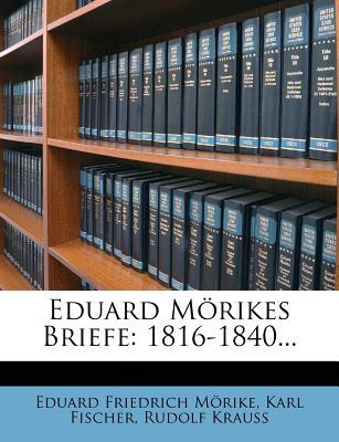 Eduard Morikes Briefe: 1816-1840... - M Rike, Eduard Friedrich, and Fischer, Karl, and Krauss, Rudolf