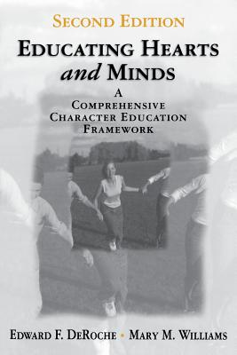 Educating Hearts and Minds: A Comprehensive Character Education Framework - Deroche, Edward F, Dr., and Williams, Mary M, Dr.