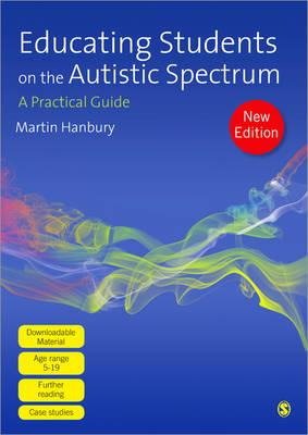 Educating Students on the Autistic Spectrum: A Practical Guide - Hanbury, Martin