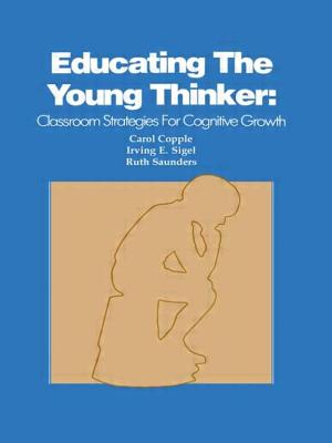 Educating the Young Thinker: Classroom Strategies for Cognitive Growth - Copple, C, and Sigel, I E, and Saunders, R