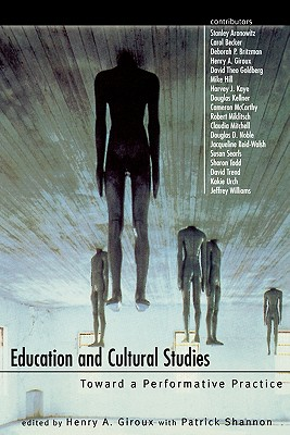 Education and Cultural Studies: Toward a Performative Practice - Giroux, Henry a (Editor), and Shannon, Patrick (Editor)