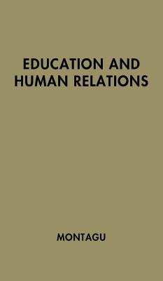 Education and Human Relations - Montagu, Ashley, and Unknown