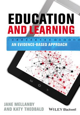Education and Learning: An Evidence-based Approach - Mellanby, Jane, and Theobald, Katy