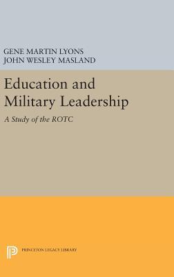 Education and Military Leadership. A Study of the ROTC - Masland, John Wesley, and Lyons, Gene Martin