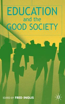 Education and the Good Society - Inglis, F (Editor)