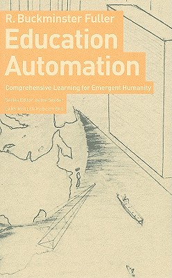 Education Automation: Comprehensive Learning for Emergent Humanity - Fuller, R Buckminster, Professor