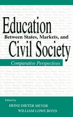 Education Between State, Markets - Meyer, Heinz-Dieter (Editor), and Boyd, William Lowe (Editor)