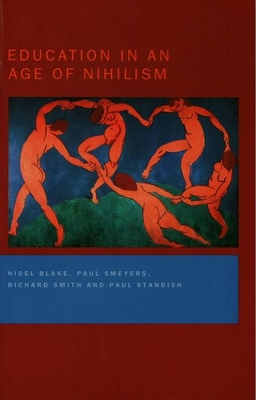 Education in an Age of Nihilism: Education and Moral Standards - Blake, Nigel, and Smeyers, Paul, and Smith, Richard