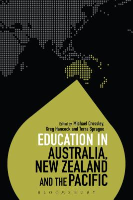 Education in Australia, New Zealand and the Pacific - Crossley, Michael, Professor (Editor), and Hancock, Greg, Dr. (Editor), and Sprague, Terra (Editor)