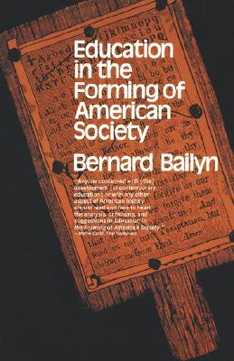Education in the Forming of American Society: Needs and Opportunities for Study - Bailyn, Bernard