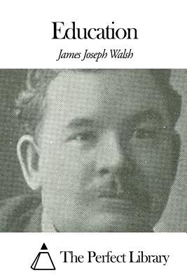Education - Walsh, James Joseph, and The Perfect Library (Editor)
