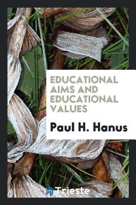 Educational Aims and Educational Values - Hanus, Paul H