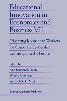 Educational Innovation in Economics and Business: Educating Knowledge Workers for Corporate Leadership: Learning into the Future - Bentzen-Bilkvist, Ann (Editor), and Gijselaers, Wim H. (Editor), and Milter, Richard G. (Editor)