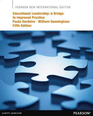 Educational Leadership: Pearson New International Edition: A Bridge to Improved Practice - Cordeiro, Paula A., and Cunningham, William G.