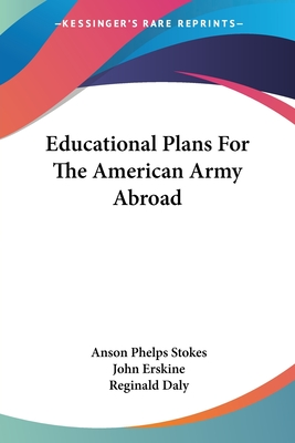 Educational Plans for the American Army Abroad - Stokes, Anson Phelps, Jr.