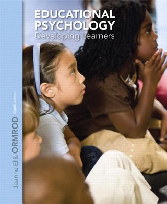 Educational Psychology: Developing Learners - Ormrod, Jeanne Ellis