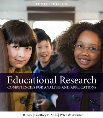 Educational Research: Competencies for Analysis and Applications - Gay, Lorraine R., and Mills, Geoffrey E., and Airasian, Peter W.