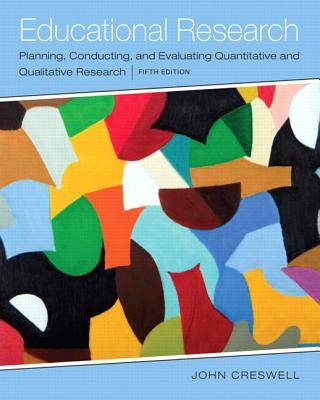 Educational Research: Planning, Conducting, and Evaluating Quantitative and Qualitative Research, Enhanced Pearson Etext with Loose-Leaf Version -- Access Card Package - Creswell, John W, Dr.