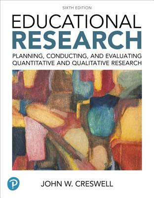 Educational Research: Planning, Conducting, and Evaluating Quantitative and Qualitative Research - Creswell, John W.
