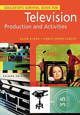 Educators Survival Guide for Television Production and Activities - Kyker, Keith, and Curchy, Christopher