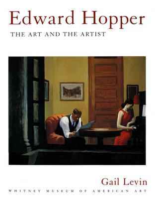 Edward Hopper: The Art and the Artist - Levin, Gail, and Whitney Museum of American Art, and Hopper, Edward