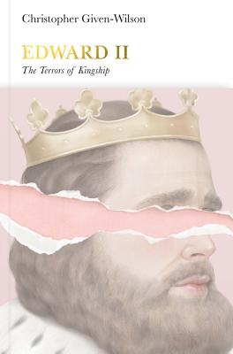 Edward II: The Terrors of Kingship - Given-Wilson, Christopher