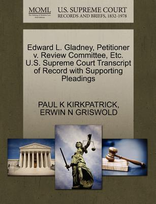 Edward L. Gladney, Petitioner V. Review Committee, Etc. U.S. Supreme Court Transcript of Record with Supporting Pleadings - Kirkpatrick, Paul K, and Griswold, Erwin N