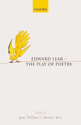 Edward Lear and the Play of Poetry - Williams, James (Editor), and Bevis, Matthew (Editor)